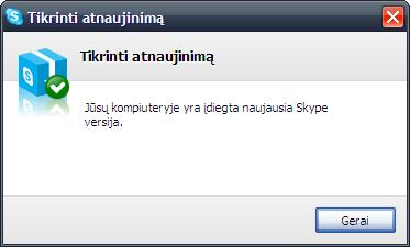 Jūsų kompiuteryje yra įdiegta naujausia Skype versija.